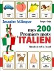 Imagier bilingue - Mes 200 premiers mots en Italien: Apprendre le vocabulaire du quotidien, avec 18 thématiques, pour enfants et débutants. Cover Image