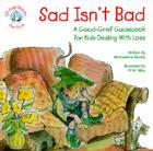 Sad Isn't Bad: A Good-Grief Guidebook for Kids Dealing with Loss Cover Image