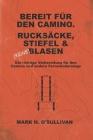Bereit Fur Den Camino. Rucksacke, Stiefel & (Keine) Blasen.: Die richtige Vorbereitung fur den Camino und andere Fernwanderwege Cover Image