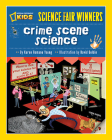 Crime Scene Science: 20 Projects and Experiments about Clues, Crimes, Criminals, and Other Mysterious Things Cover Image