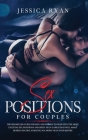 Sex Positions For Couples: The Shameless Guide for Men and Women to Deep into the Most Exciting Sex Positions and Dirty Sexy Games That Will Make Cover Image