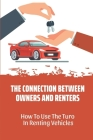 The Connection Between Owners And Renters: How To Use The Turo In Renting Vehicles: Turo Using Methods Cover Image