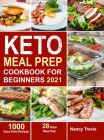 Keto Meal Prep Cookbook for Beginners: 1000 Easy Keto Recipes for Busy People to Keep A ketogenic Diet Lifestyle (28 Days Meal Plan Included) Cover Image