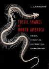 Fossil Snakes of North America: Origin, Evolution, Distribution, Paleoecology Cover Image