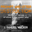 Prompt and Utter Destruction Lib/E: Truman and the Use of Atomic Bombs Against Japan, Third Edition Cover Image