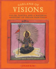 Garland of Visions: Color, Tantra, and a Material History of Indian Painting Cover Image