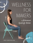 Wellness for Makers: A Movement Guide for Artists Cover Image