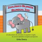 Zoológico Bilingüe / Bilingual Zoo: Un abecedario de animales en español e inglés / An animal alphabet in English and Spanish Cover Image