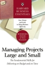 Harvard Business Essentials Managing Projects Large and Small: The Fundamental Skills for Delivering on Budget and on Time Cover Image