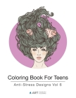 Coloring Book For Teens: Anti-Stress Designs Vol 6 Cover Image