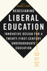 Redesigning Liberal Education: Innovative Design for a Twenty-First-Century Undergraduate Education Cover Image