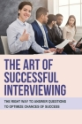 The Art Of Successfuk Interviewing: The Right Way To Answer Questions To Optimize Chances Of Success: Tough Interview Questions And Answers Cover Image