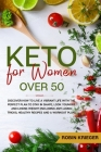 Keto for Women Over 50: Discover How to Live a Vibrant Life With the Perfect Plan to Stay in Shape, Look Younger and Losing Weight (Including Cover Image