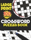 Large Print Crossword Puzzles Book 100 Puzzles: Crossword Puzzle Books Easy, Crossword Puzzle Book Medium Fun Crossword Puzzle Book For Anyone Cover Image