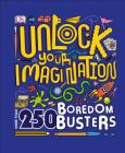 Unlock Your Imagination: 250 Boredom Busters   Fun Ideas for Games, Crafts, and Challenges Cover Image