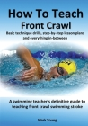 How To Teach Front Crawl: Basic technique drills, step-by-step lesson plans and everything in-between. A swimming teacher's definitive guide to Cover Image
