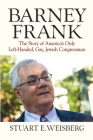 Barney Frank: The Story of America's Only Left-Handed, Gay, Jewish Congressman Cover Image