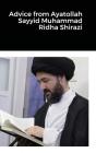 Advice from Ayatollah Sayyid Muhammad Ridha Shirazi Cover Image