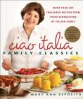 Ciao Italia Family Classics: More than 200 Treasured Recipes from Three Generations of Italian Cooks Cover Image