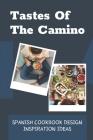 Tastes Of The Camino: Spanish Cookbook Design Inspiration Ideas: Spanish Recipes At Home Cover Image