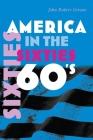 America in the Sixties (America in the Twentieth Century) Cover Image