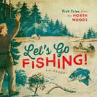 Let's Go Fishing!: Fish Tales from the North Woods Cover Image