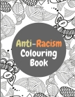 Anti-Racism Colouring Book: Anti Racist Childrens Books With Powerful Quotes.Great For Kids And Adults Cover Image