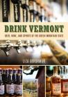 Drink Vermont: Beer, Wine, and Spirits of the Green Mountain State Cover Image