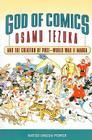 God of Comics: Osamu Tezuka and the Creation of Post-World War II Manga (Great Comics Artists) Cover Image