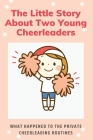 The Little Story About Two Young Cheerleaders: What Happened To The Private Cheerleading Routines: Cheerleading Story Cover Image