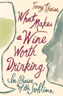 What Makes a Wine Worth Drinking: In Praise of the Sublime Cover Image