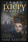 Urban Faery Magick: Connecting to the Fae in the Modern World Cover Image