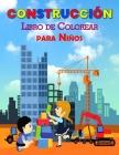 Construcción Libro de Colorear para Niños: Libro de aprendizaje de construcción perfecto para niños y niñas, gran libro de actividades de construcción Cover Image