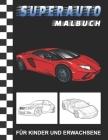Superauto Malbuch: Rennautos und Luxusautos Ausmalbuch - Autos zum Ausmalen für Kinder und Erwachsene Cover Image