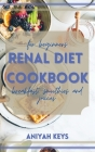 Renal Diet Cookbook for Beginners: The perfect renal diet guide for beginners. With a collection of tasty breakfasts that requires small amounts of ef Cover Image