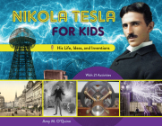 Nikola Tesla for Kids: His Life, Ideas, and Inventions, with 21 Activities (For Kids series) Cover Image