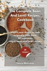 The Complete Bean and Lentil Recipes Cookbook: Inspire your desire to cook originally, with these 50 awesome vegan bean and lentil recipes Cover Image