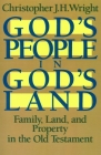God's People in God's Land: Family, Land, and Property in the Old Testament Cover Image