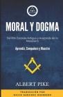 Moral y Dogma (Del Rito Escocés Antiguo y Aceptado de la Masonería): Grados de Aprendiz, Compañero y Maestro Cover Image