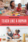 Teach Like a Human: Essays for Parents and Teachers Cover Image