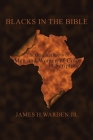Blacks in the Bible: Volume I: the Original Roots of Men and Women of Color in Scripture Cover Image