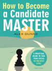 How to Become a Candidate Master: A Practical Guide to Take Your Chess to the Next Level Cover Image