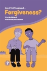Can I Tell You about Forgiveness?: A Helpful Introduction for Everyone (Can I Tell You About...?) Cover Image