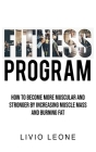 Fitness Program: How to Become More Muscular and Stronger by Increasing Muscle Mass and Burning Fat Cover Image
