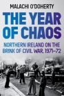 The Year of Chaos: Northern Ireland on the Brink of Civil War, 1971-72 Cover Image