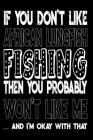 If You Don't Like African Lungfish Fishing Then You Probably Won't Like Me And I'm Okay With That: African Lungfish Fishing Log Book Cover Image