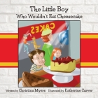 The Little Boy Who Wouldn't Eat Cheesecake Cover Image
