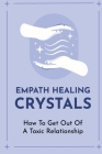 Empath Healing Crystals: How To Get Out Of A Toxic Relationship: Highly Sensitive People Book Cover Image