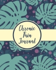 Chronic Pain Journal: Daily Tracker for Pain Management, Log Chronic Pain Symptoms, Record Doctor and Medical Treatment Cover Image
