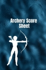 Archery score sheet: Archery logbook, Archery Score book, Archery Competitions, Tournaments and Notes Cover Image